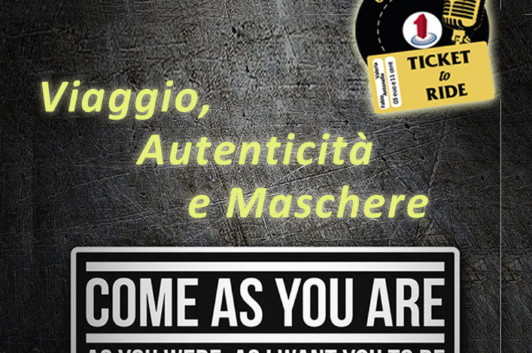 Ticket to ride, pt.6: viaggio e maschere